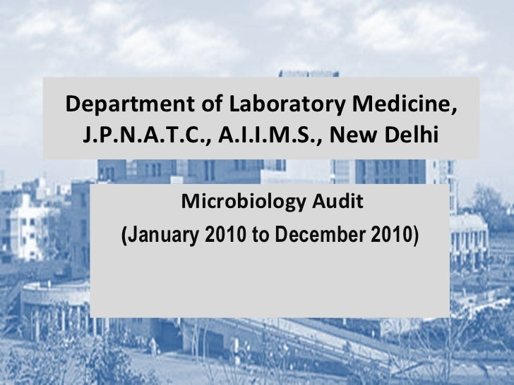 Department of Laboratory Medicine, J.P.N.A.T.C., A.I.I.M.S., New Delhi Microbiology Audit ( January 2010 to December 2010)
