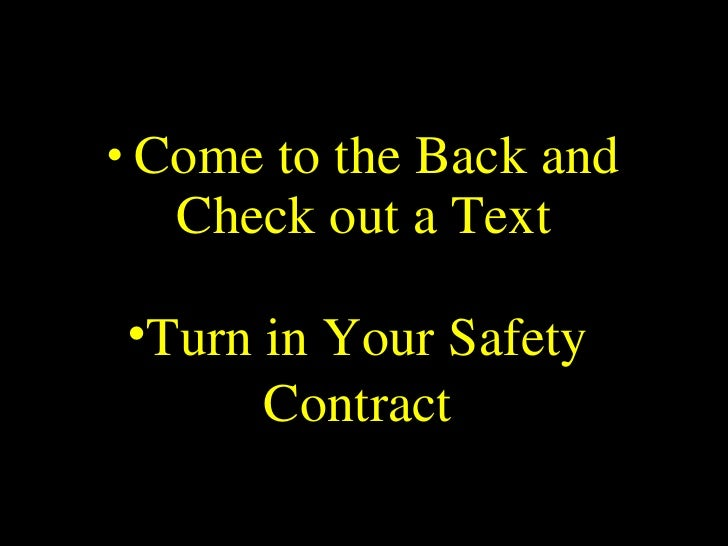 <ul><li>Come to the Back and Check out a Text </li></ul><ul><li>Turn in Your Safety Contract </li></ul>