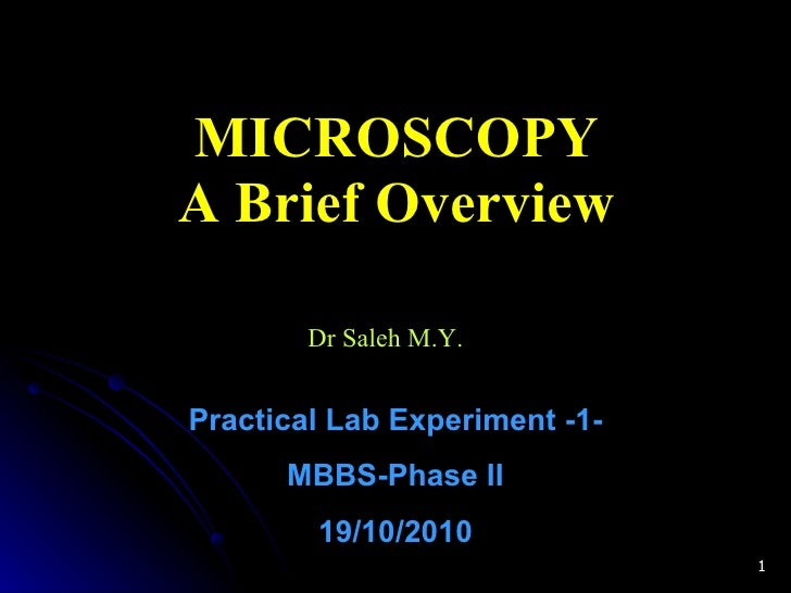 MICROSCOPY A Brief Overview Dr Saleh M.Y.  Practical Lab Experiment -1- MBBS-Phase II 19/10/2010