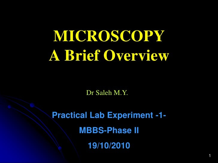 MICROSCOPY A Brief Overview          Dr Saleh M.Y.   Practical Lab Experiment -1-       MBBS-Phase II         19/10/2010  ...
