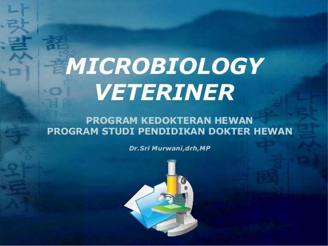 LOGO MICROBIOLOGY VETERINER PROGRAM KEDOKTERAN HEWAN PROGRAM STUDI PENDIDIKAN DOKTER HEWAN Dr.Sri Murwani,drh,MP