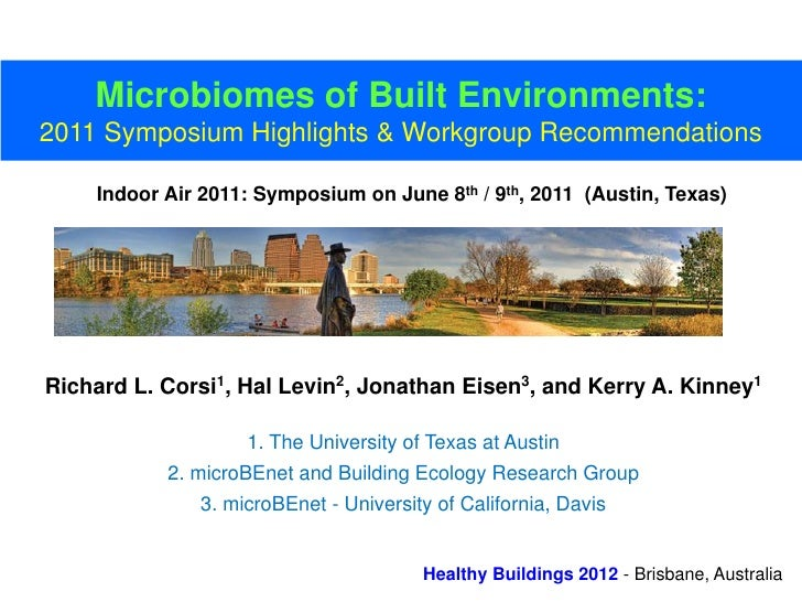 Microbiomes of Built Environments:2011 Symposium Highlights & Workgroup Recommendations    Indoor Air 2011: Symposium on J...