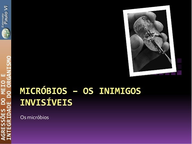 Os micróbiosAGRESSÕESDOMEIOEINTEGRIDADEDOORGANISMO