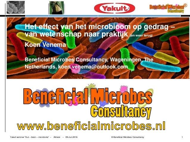 "Yakult seminar ""Gut – brain – microbiota"" – Almere – 09-Jun-2016 © Beneficial Microbes Consultancy 1 Het effect van het mi..."