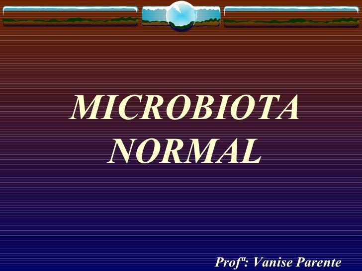 MICROBIOTA NORMAL Profª: Vanise Parente
