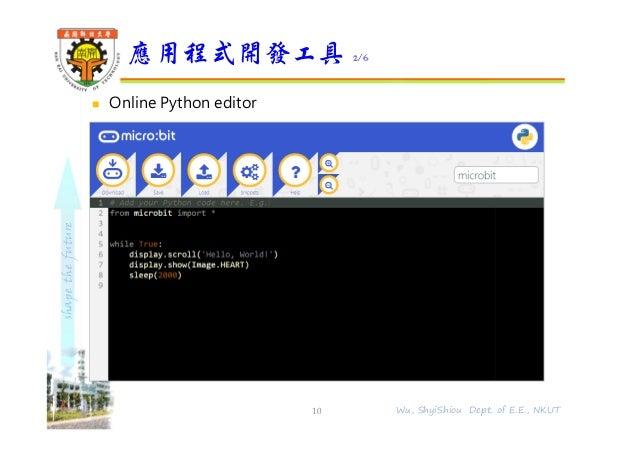 shapethefuture  Online Python editor 應用程式開發工具 2/6 10 Wu, ShyiShiou Dept. of E.E., NKUT