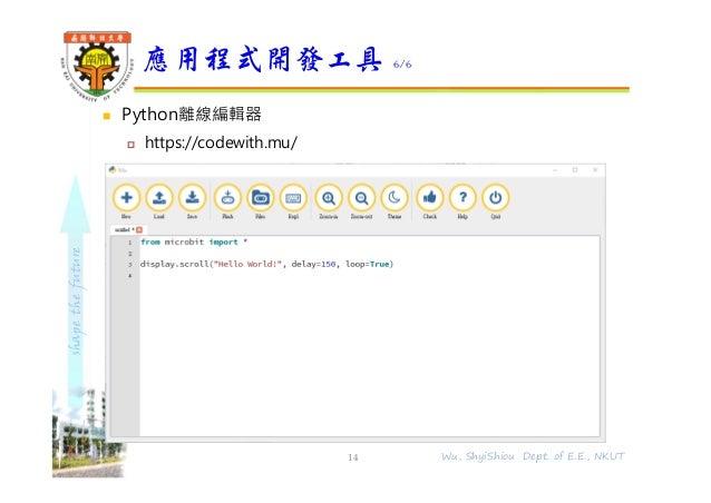 shapethefuture  Python離線編輯器  https://codewith.mu/ 應用程式開發工具 6/6 14 Wu, ShyiShiou Dept. of E.E., NKUT