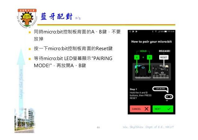 "shapethefuture  同時micro:bit控制板背面的A、B鍵,不要 放掉  按⼀下micro:bit控制板背面的Reset鍵  等待micro:bit LED螢幕顯示""PAIRING MODE!"",再放開A、B鍵 藍牙配對 ..."