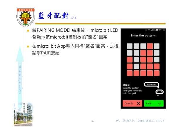 """shapethefuture  當PAIRING MODE! 結束後, micro:bit LED 會顯示該micro:bit控制板的""""簽名""""圖案  在micro: bit App輸入同樣""""簽名""""圖案,之後 點擊PAIR按鈕 藍牙配對 3/..."""