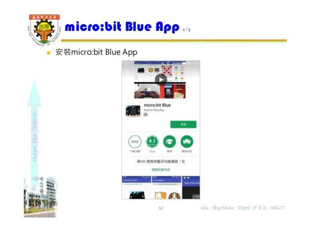 shapethefuture  安裝micro:bit Blue App micro:bit Blue App 1/7 50 Wu, ShyiShiou Dept. of E.E., NKUT