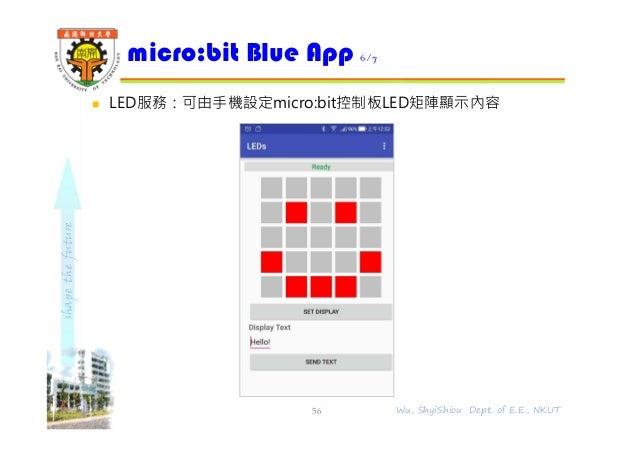shapethefuture  LED服務:可由⼿機設定micro:bit控制板LED矩陣顯示內容 micro:bit Blue App 6/7 56 Wu, ShyiShiou Dept. of E.E., NKUT