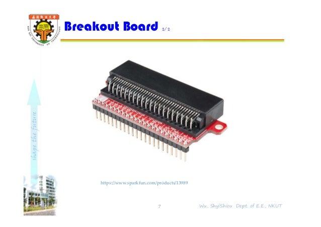 shapethefuture Breakout Board 2/2 7 Wu, ShyiShiou Dept. of E.E., NKUT https://www.sparkfun.com/products/13989