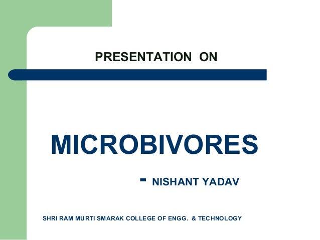 MICROBIVORES - NISHANT YADAV SHRI RAM MURTI SMARAK COLLEGE OF ENGG. & TECHNOLOGY PRESENTATION ON