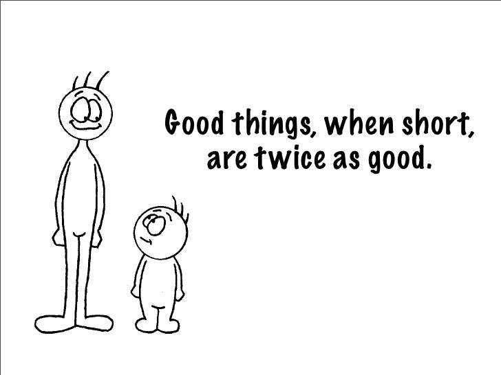 Good things, when short,    are t wice as good.