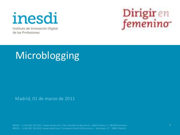 Microblogging<br />1<br />Madrid, 01 de marzo de 2011<br />INESDI — (+34) 902 501 603  / www.inesdi.com / Parc Científic d...