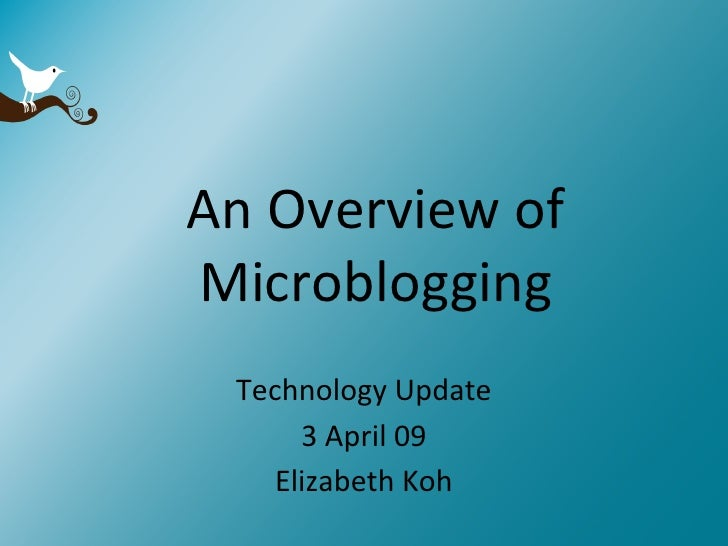 An Overview of Microblogging Technology Update 3 April 09 Elizabeth Koh