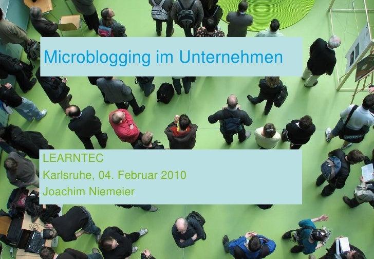 Microblogging im Unternehmen     LEARNTEC Karlsruhe, 04. Februar 2010 Joachim Niemeier