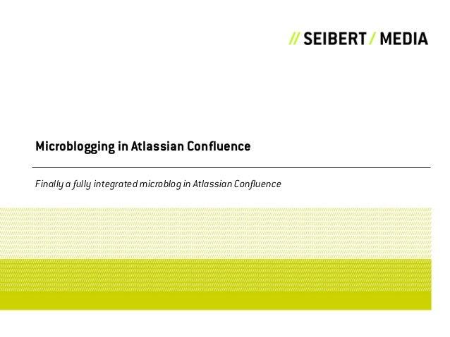 Microblogging in Atlassian Confluence Finally a fully integrated microblog in Atlassian Confluence