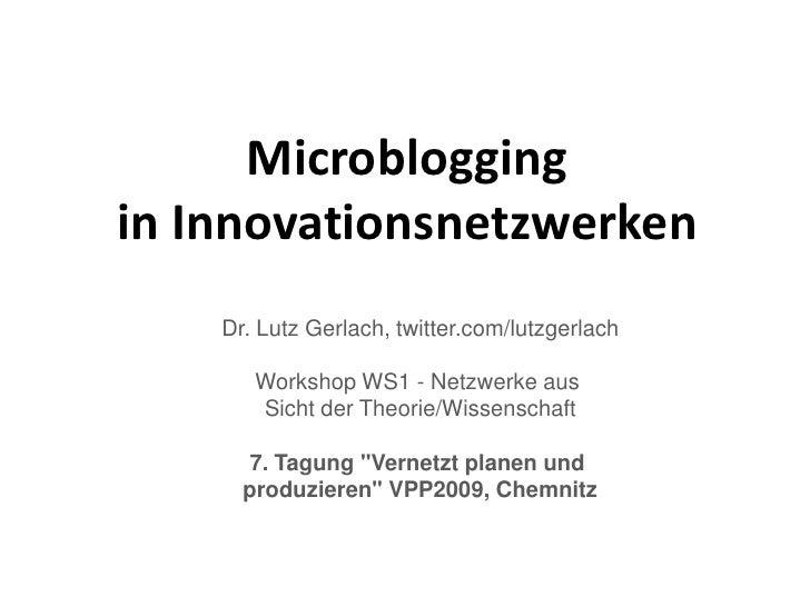 Microblogging in Innovationsnetzwerken     Dr. Lutz Gerlach, twitter.com/lutzgerlach         Workshop WS1 - Netzwerke aus ...