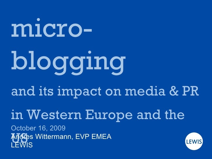 micro-blogging and its impact on media & PR in Western Europe and the US October 16, 2009 Andres Wittermann, EVP EMEA LEWIS