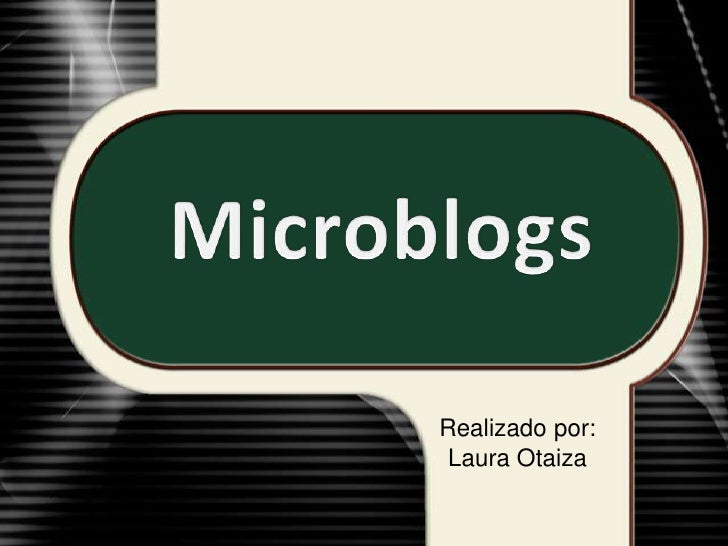 Microblogs<br />Realizado por: Laura Otaiza<br />