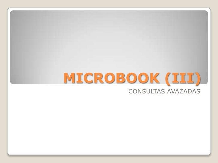 MICROBOOK (III)       CONSULTAS AVAZADAS