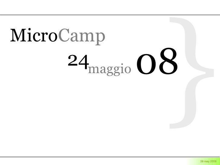 20 may 2008 24 may 2008 } Micro Camp 08 24 maggio