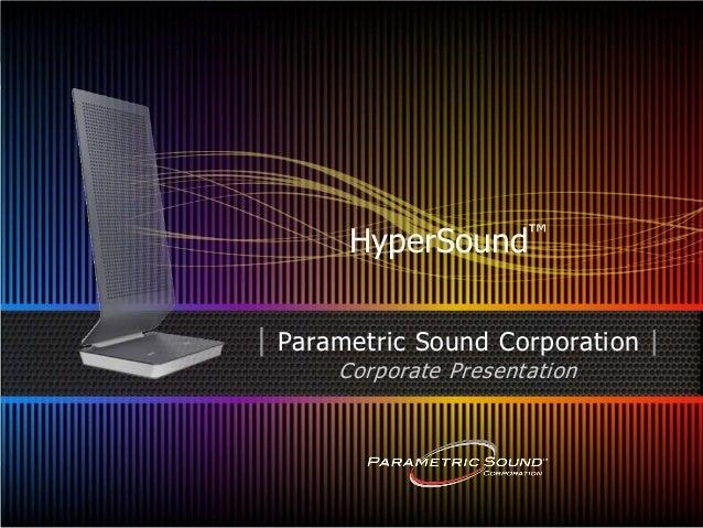 HyperSound™| Parametric Sound Corporation |      Corporate Presentation                   © 2013 Parametric Sound Corporat...