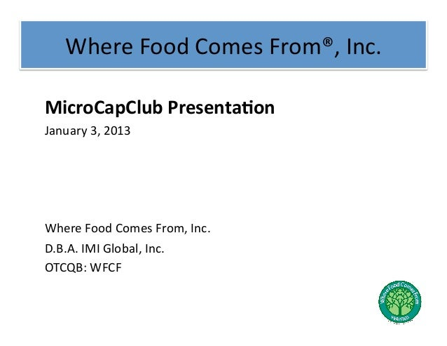 Where Food Comes From®, Inc. MicroCapClub Presenta2on January 3, 2013 Where Food Comes From, I...