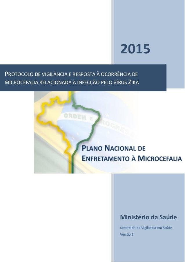 2015 Ministério da Saúde Secretaria de Vigilância em Saúde Versão 1 PROTOCOLO DE VIGILÂNCIA E RESPOSTA À OCORRÊNCIA DE MIC...