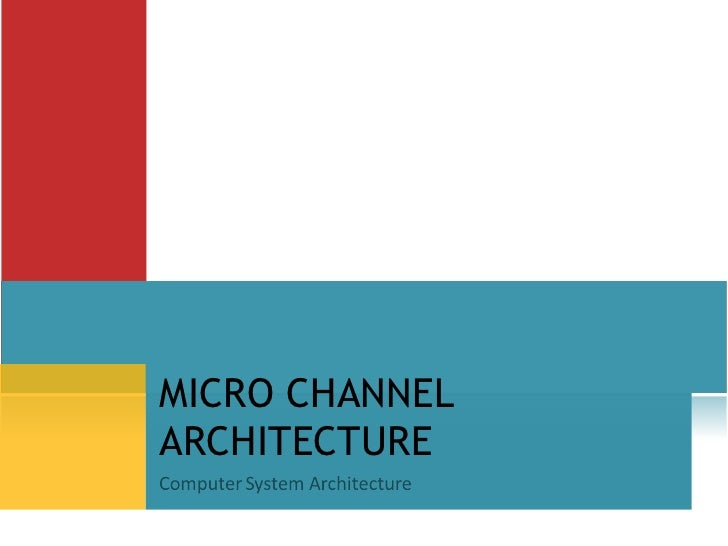 MICRO CHANNELARCHITECTURE