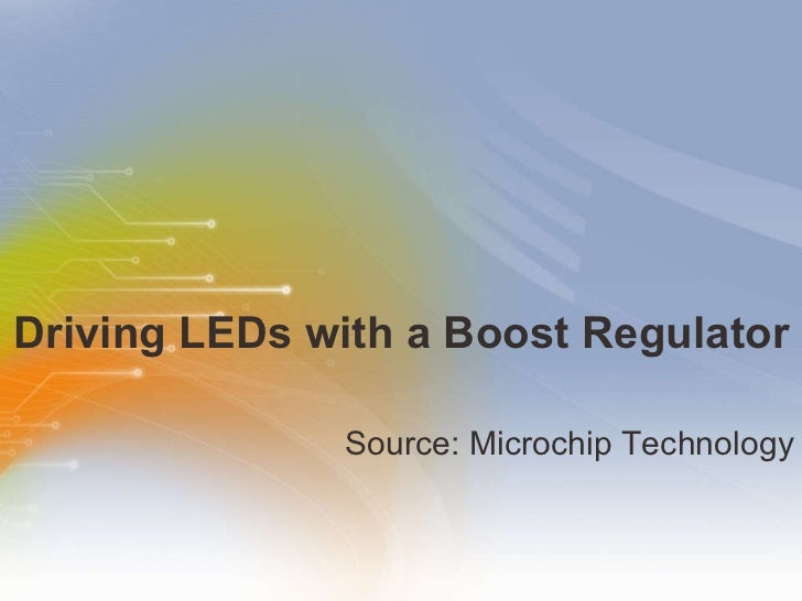 Driving LEDs with a Boost Regulator <ul><li>Source: Microchip Technology </li></ul>