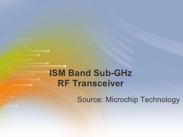 ISM Band Sub-GHz RF Transceiver <ul><li>Source: Microchip Technology </li></ul>