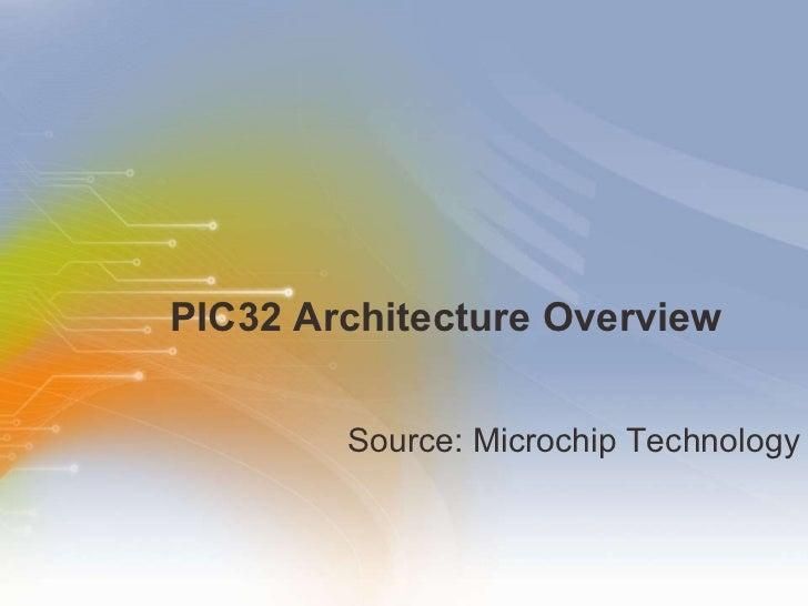 PIC32 Architecture Overview <ul><li>Source: Microchip Technology  </li></ul>