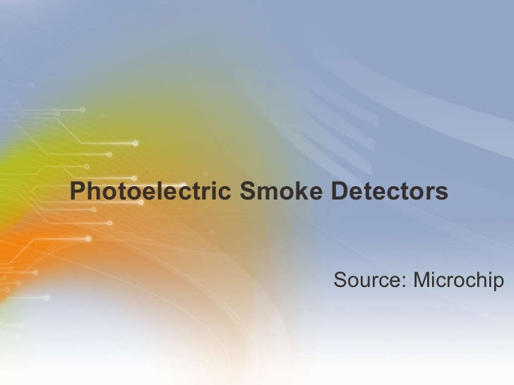 Photoelectric Smoke Detectors <ul><li>Source: Microchip </li></ul>
