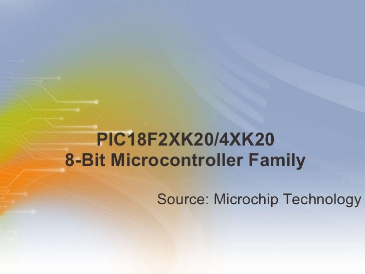 PIC18F2XK20/4XK20 8-Bit Microcontroller Family <ul><li>Source: Microchip Technology  </li></ul>