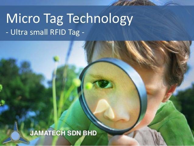 Micro Tag Technology - Ultra small RFID Tag -  JAMATECH SDN BHD