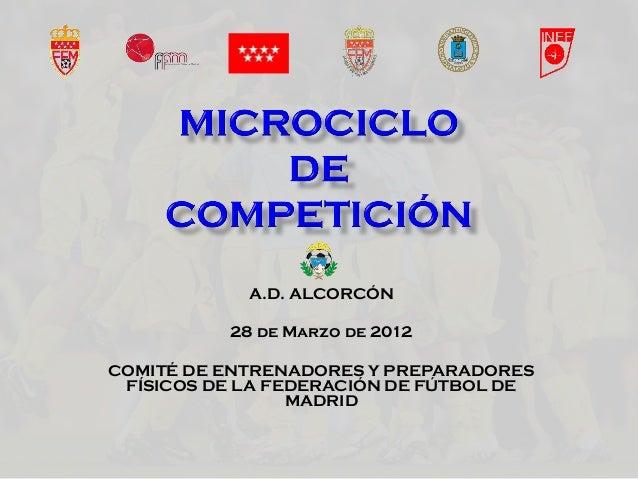 A.D. ALCORCÓN 28 de Marzo de 2012 COMITÉ DE ENTRENADORES Y PREPARADORES FÍSICOS DE LA FEDERACIÓN DE FÚTBOL DE MADRID