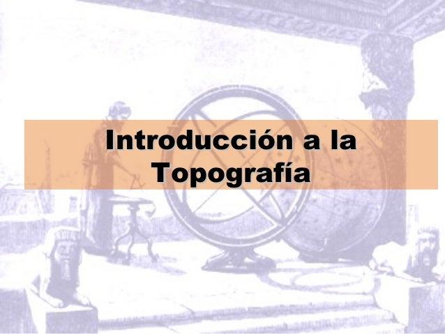 Introducción a laIntroducción a la TopografíaTopografía