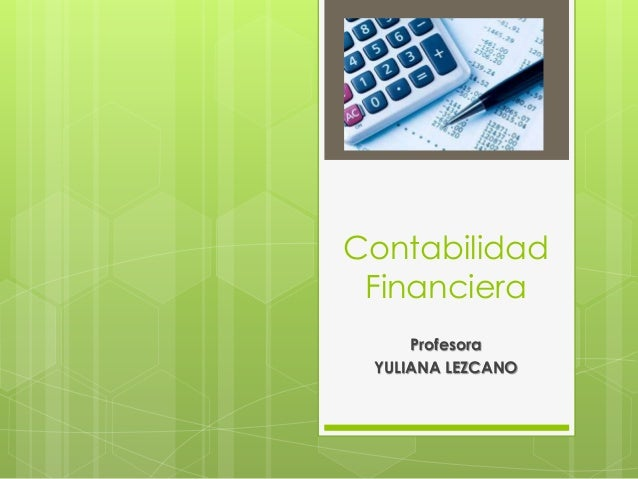 Contabilidad  Financiera  Profesora  YULIANA LEZCANO