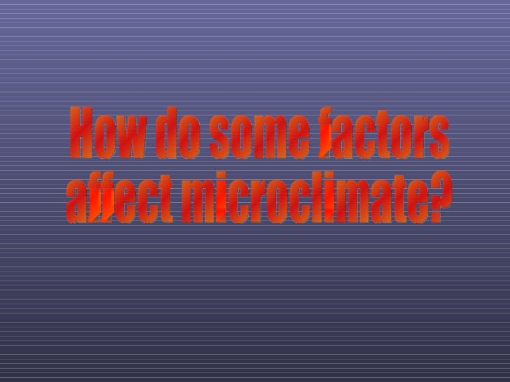 How do some factors affect microclimate?