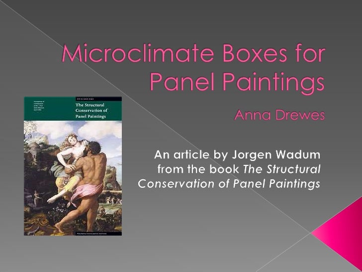 Microclimate Boxes for Panel PaintingsAnna Drewes<br />An article by Jorgen Wadum from the book The Structural Conservatio...