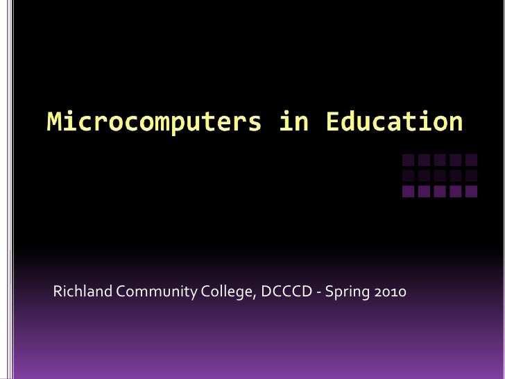 Microcomputers in Education<br />Richland Community College, DCCCD - Spring 2010<br />
