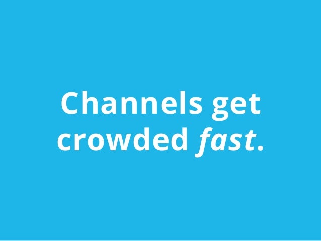Channels getcrowded fast.