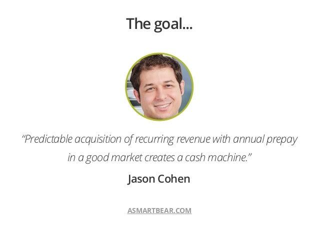 "!""Predictable acquisition of recurring revenue with annual prepayin a good market creates a cash machine.""Jason CohenASMAR..."