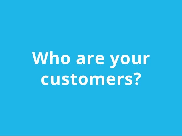 Who are yourcustomers?
