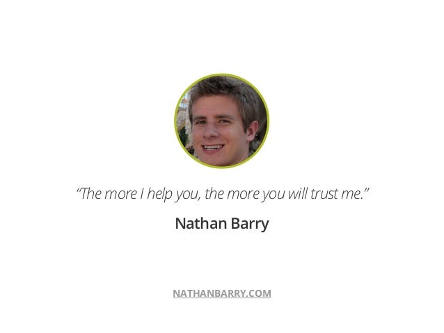 """NATHANBARRY.COM""""The more I help you, the more you will trust me.""""Nathan Barry"""