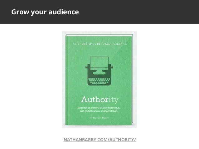 Grow your audienceNATHANBARRY.COM/AUTHORITY/