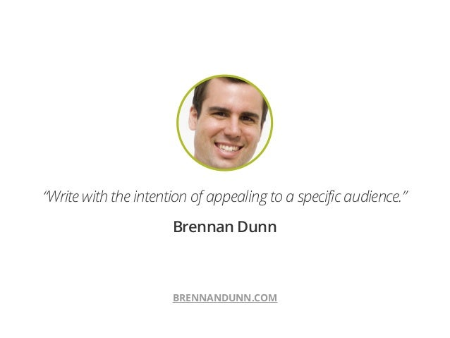 "!BRENNANDUNN.COM""Write with the intention of appealing to a specific audience.""Brennan Dunn"