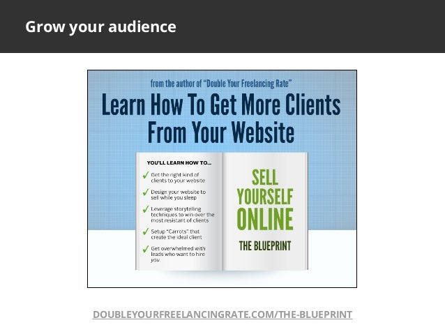 Grow your audienceDOUBLEYOURFREELANCINGRATE.COM/THE-BLUEPRINT